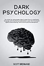 DARK  PSYCHOLOGY: Do a level up using simples and easy steps to learn how to read body language and stop being manipulated.Learn the techniques against brainwashing, mind control and find deceptions.