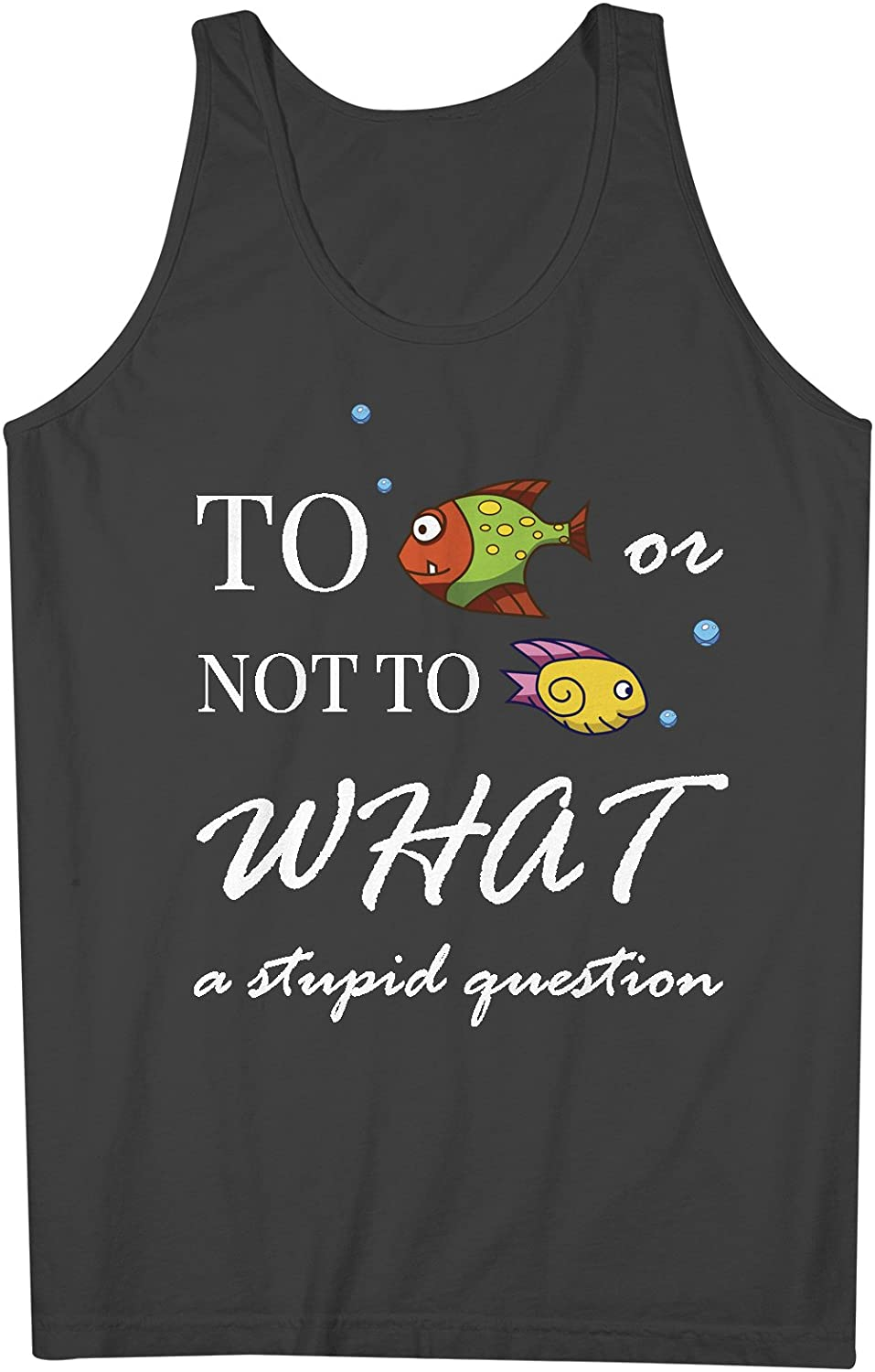 To Fish Or Not To Fish What A Stupid Question おかしいです Fishing 男性用 Tank Top Sleeveless Shirt