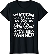 Womens My Attitude is As Big As My Butt You're Been Warned T-Shirt