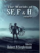 The Worlds of Science Fiction, Fantasy and Horror Volume IV (Worlds of series Book 4)
