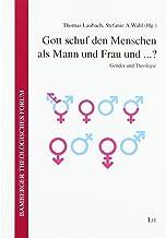 Gott schuf den Menschen als Mann und Frau und ...?: Gender und Theologie: 18