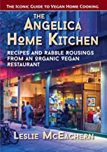 The Angelica Home Kitchen: Recipes and Rabble Rousings from an Organic Vegan Restaurant (Latest Edition)