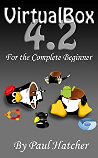 VirtualBox 4.2 for the Complete Beginner (English Edition)