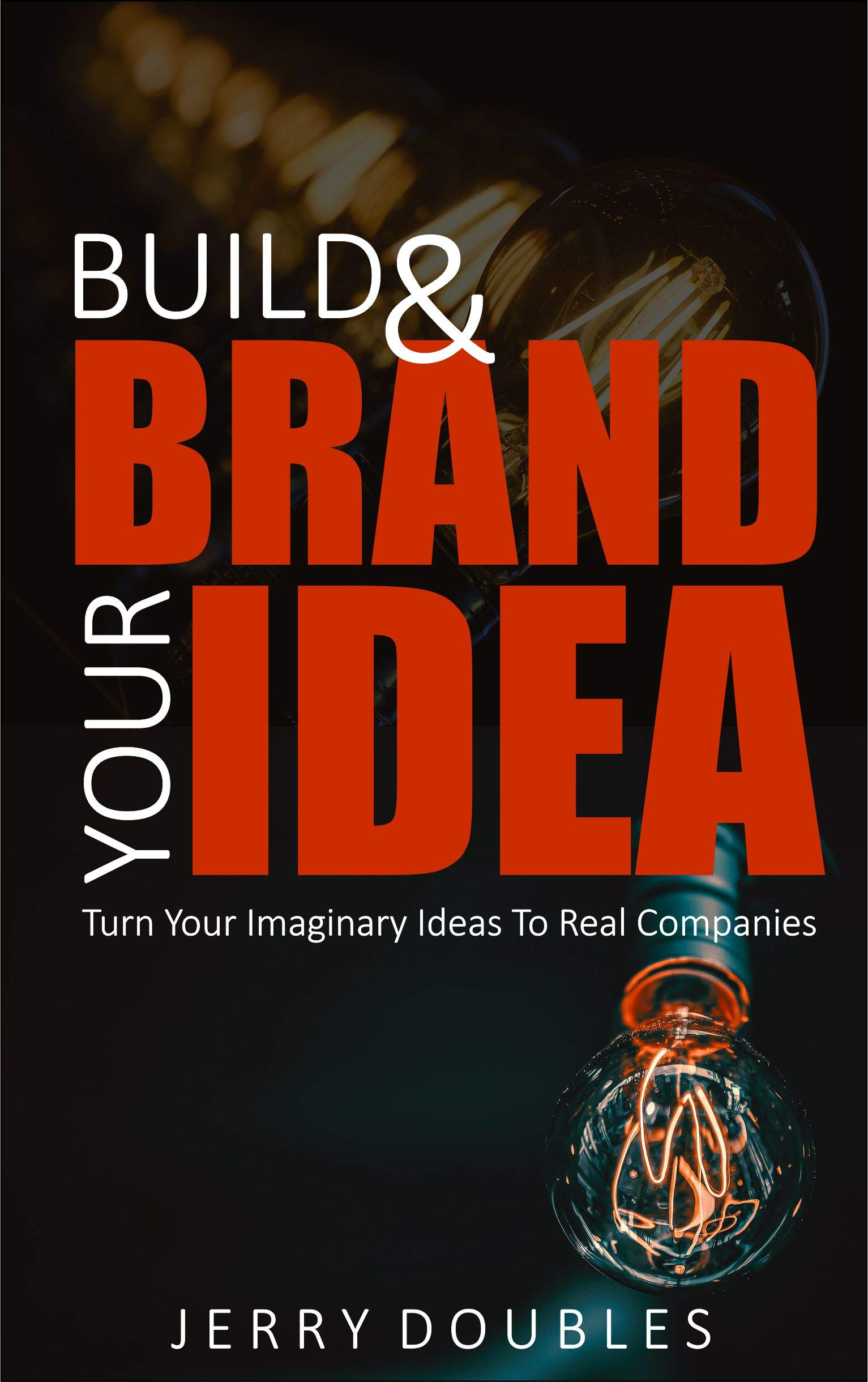BUILD AND BRAND YOUR IDEA: Turn your imaginary ideas to real companies