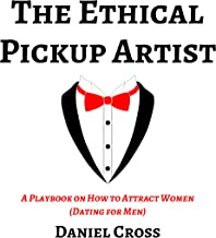 The Ethical Pickup Artist: A Playbook on How to Attract Women