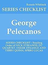 George Pelecanos - SERIES CHECKLIST - Reading Order of NICK STEFANOS, DC QUARTET, DEREK STRANGE AND TERRY QUINN, SPERO LUCAS