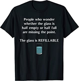Glass Half Full Half Empty Refillable Positivity T-Shirt