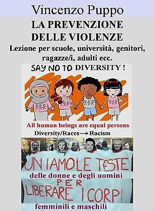 La prevenzione delle violenze. Lezione per scuole, università, genitori, ragazze/i, adulti ecc. (Sessualità Vol. 3)