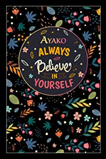 Ayako Always Believe In Yourself: Lined Notebook/Journal Cute Gift for Ayako, Elegant Inspirational Motivation Quotes Cove...