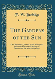 The Gardens of the Sun: Or a Naturalist's Journal on the Mountains and in the Forests and Swamps of Borneo and the Sulu Ar...