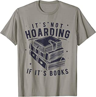 It's Not Hoarding If It's Books Book Lover Gift for Readers T-Shirt