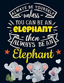 Always Be Yourself Unless You Can Be an Elephant Then Always Be an Elephant: Cute Elephant Gift for Women: Motivational Gr...