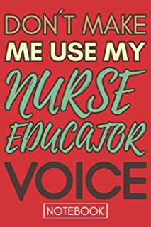 Don't Make Me Use My Nurse Educator Voice: Gift Nurse Educator Gag Journal Notebook 6x9 110 lined book