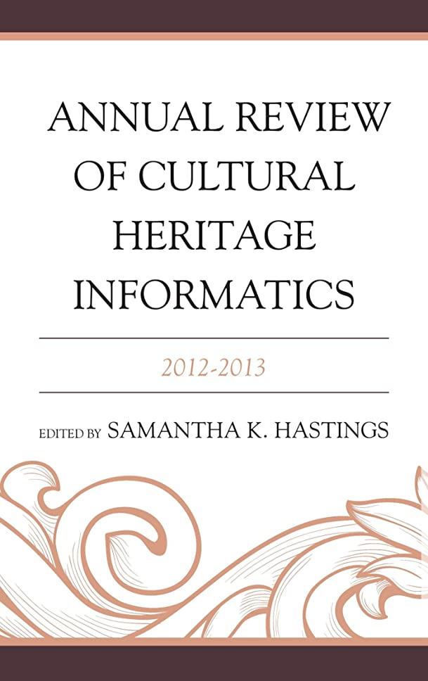 オフ歯痛不一致Annual Review of Cultural Heritage Informatics: 2012-2013 (English Edition)