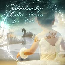 Tchaikovsky: Ballet Classes for Kids - First Ballet Lessons, Piano Music for Ballet, Background Music for Baby Ballet, Little Ballet Class, Toddler Dance Classes, Ballet Beautiful Workout