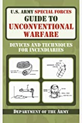 U.S. Army Special Forces Guide to Unconventional Warfare: Devices and Techniques for Incendiaries Kindle Edition