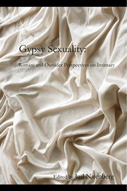 Gypsy Sexuality: Romani and Outsider Perspectives on Intimacy (English Edition)
