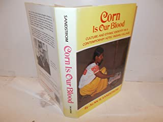 Corn is Our Blood: Culture and Ethnic Identity in a Contemporary Aztec Indian Village