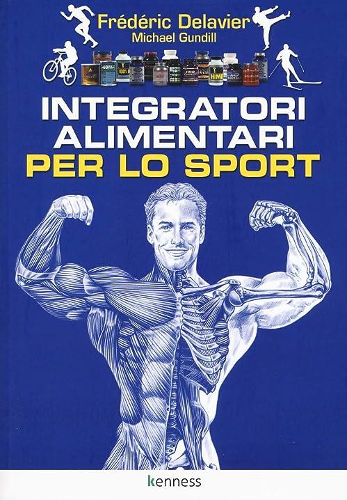 Integratori alimentari per lo sport (italiano) copertina flessibile-frédéric delavier  kenness publishing 978-8898876365