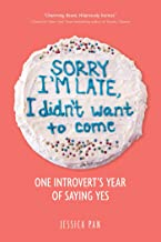 Sorry I'm Late, I Didn't Want to Come: One Introvert's Year of Saying Yes