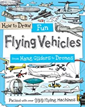 How to Draw Fun Flying Vehicles: From Hang Gliders to Drones (How to Draw Series)