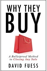 Why They Buy: A Bulletproof Method to Closing Any Sale Kindle Edition