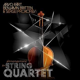 Arvo Pärt, Benjamin Britten & Sergei Prokofiev: Arrangement for String Quartet