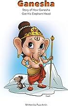 Ganesha: Story of How Ganesha Got His Elephant Head