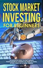 Stock Market Investing for Beginners: The Definitive Guide to Start Earning Passive Income by Learning the basics of Stock, Option, Forex, Day & Swing ... Books & Audiobooks on Investments Book 1)