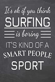 It's Ok If You Think Surfing Is Boring It's Kind Of A Smart People Sport: Surfing Notebook, Planner or Journal | Size 6 x 9 | 110 Dot Grid Pages | ... Surfing Gift Idea for Christmas or Birthday