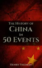 The History of China in 50 Events: (Opium Wars - Marco Polo - Sun Tzu - Confucius - Forbidden City - Terracotta Army - Box...