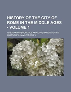 History of the City of Rome in the Middle Ages (Volume 1)