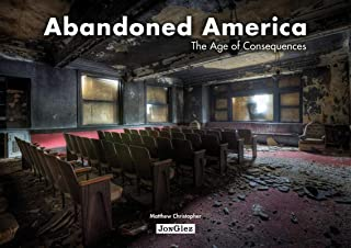 Abandoned America: The Age of Consequences (Jonglez photo books)