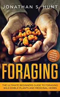 Foraging: The Ultimate Beginners Guide to Foraging Wild Edible Plants and Medicinal Herbs (Spanish Edition)