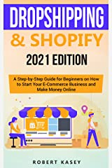 Dropshipping & Shopify: 2021 Edition - A Step-by-Step Guide for Beginners on How to Start Your E-Commerce Business and Make Money Online (Best Financial Freedom Books & Audiobooks) Kindle Edition