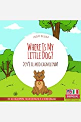 Where Is My Little Dog? - Dov'è il mio cagnolino?: Bilingual English Italian Children's Book Ages 3-5 (Where Is...? - Dov'è...? 4) Kindle Edition