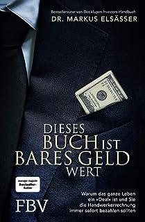 Dieses Buch ist bares Geld wert: Warum das ganze Leben ein »Deal« ist und Sie die Handwerkerrechnung immer sofort bezahlen...