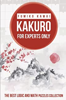 Kakuro For Experts Only: The Best Logic and Math Puzzles Collection (Kakuro Large Print Puzzles)