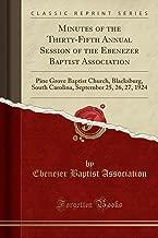 Minutes of the Thirty-Fifth Annual Session of the Ebenezer Baptist Association: Pine Grove Baptist Church, Blacksburg, South Carolina, September 25, 26, 27, 1924 (Classic Reprint)