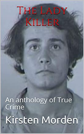The Lady Killer: An anthology of True Crime (English Edition)