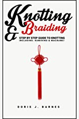 Knotting & Braiding: Step by Step Guide To Knotting. Including: Kumihino & Macrame Kindle Edition