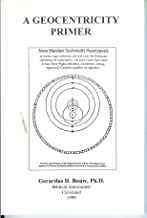 A Geocentricity Primer: Introduction to Biblical Cosmology-2nd Edition / The Geocentric Bible #3