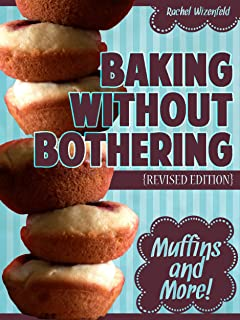 Baking Without Bothering: Muffins and More!