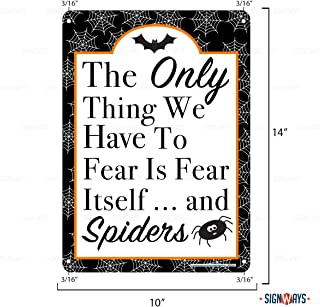 Interstate SignWays The Only Thing We Have to Fear is Fear Itself…and Spiders Halloween Sign, Includes Holes, 3M Quality, Aluminum, 14