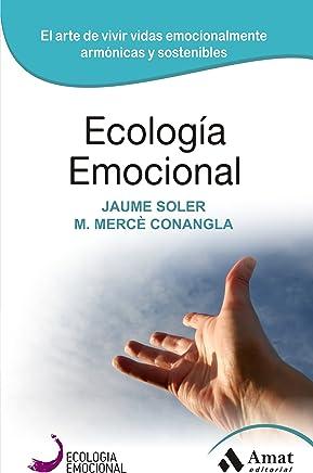 ECOLOGIA EMOCIONAL: EL ARTE DE VIVIR VIDAS EMOCIONALMENTE ARMÓNICAS Y SOSTENIBLES (Spanish Edition)