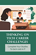 Thinking On Tech Career Challenges: Complete Your Studies To Get A Job In IT: Featuring Practical It Audit Scenarios (Engl...