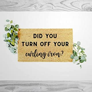 Did You Turn Off Your Curling Iron Doormat, Welcome Coir Mats,Rustic Outdoor Doormat,Entrance Rug for Home,Patio,Housewarm...