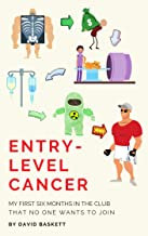 Entry-Level Cancer: My First Six Months in the Club That No One Wants to Join