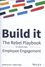 Build It - the Rebel Playbook for World Class     Employee Engagement