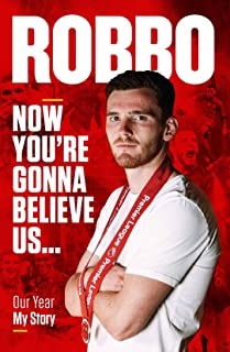Andy Robertson: Robbo: Now You're Gonna Believe Us: Our Year, My Story